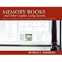 Memory Books and Other Graphic Cuing Systems: Practical Communication and Memory Aids for Adults with Dementia