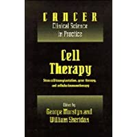 Cell Therapy: Stem Cell Transplantation, Gene Therapy, and Cellular Immunotherapy (Cancer: Clinical Science in Practice)