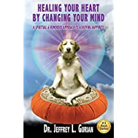 Healing Your Heart,By Changing Your Mind: A Spiritual And Humorous Approach To Achieving Happiness