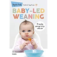 Baby-led Weaning: 70 recetas para que tu hijo coma solo / Baby-Led Weaning: 70 Recipes to Get Your Child to Eat on Their Own (Embarazo, bebé y niño) (Spanish Edition)