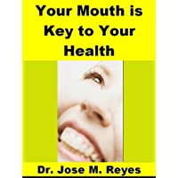 Your Mouth is Key to Your Health: Focus on Your Teeth to Prevent, Cure or Alleviate Arthritis, Cancer, Cardiovascular, and other Chronic, Autoimmune, or Degenerative Diseases.