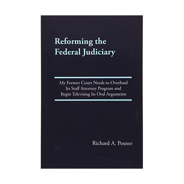 Reforming the Federal Judiciary: My Former Court Needs to Overhaul Its Staff Attorney Program and Begin Televising Its Oral Arguments                         (Paperback)