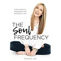 The Soul Frequency: Your Healthy, Awakened and Authentic Life