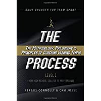 The Process: The Methodology, Philosophy & Principles of Coaching Winning Teams (Game Changer - The Process)