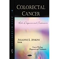 Colorectal Cancer: Risk, Diagnosis and Treatments (Cancer Etiology, Diagnosis and Treatments)