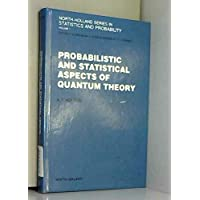 Probabilistic and statistical aspects of quantum theory (North-Holland series in statistics and probability)