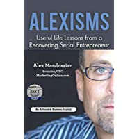 Alexisms: Useful Life Lessons from a Recovering Serial Entrepreneur