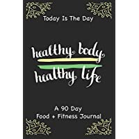 Today Is The Day A 90 Day Food + Fitness Journal.: 90 Days Exercise And Diet Journal Daily Food And Weight Loss Diary.  Eat Drink Exercise Sleep.  Gifts For Birthday and Valentine's Day. Cream Paper