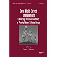 Oral Lipid-Based Formulations: Enhancing the Bioavailability of Poorly Water-Soluble Drugs (Drugs and the Pharmaceutical Sciences)