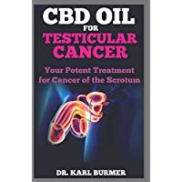 CBD OIL FOR TESTICULAR CANCER: Your Potent Treatment for Cancer of the Scrotum