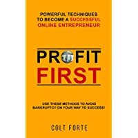 Profit First: Powerful Techniques to Become a Successful Online Entrepreneur: Use these Methods to Avoid Bankruptcy on Your Way to Success!