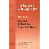 Treatment of Disease in TCM: Disease of the Mouth, Lips, Tongue, Teeth and Gums (vol. 3)