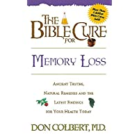 The Bible Cure for Memory Loss: Ancient Truths, Natural Remedies and the Latest Findings for Your Health Today (New Bible Cure (Siloam))
