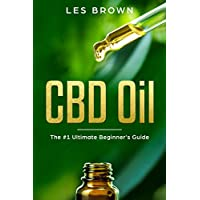CBD Oil: The #1 Ultimate Beginner's Guide by an Experienced CBD Hemp Oil User for Pain, Anxiety, Arthritis, Depression, Insomnia and Cancer (Cannabidiol Natural Pain Relief without the High)