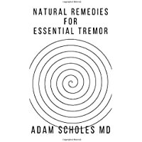 NATURAL REMEDIES FOR ESSENTIAL TREMOR: All You Need To Know About Treating Essential Tremor Naturally