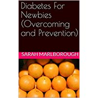 Diabetes For Newbies (Overcoming and Prevention)