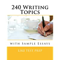 240 Writing Topics with Sample Essays: How to Write Essays (120 Writing Topics Book 2)