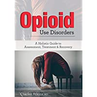 Opioid Use Disorder: A Holistic Guide to Assessment, Treatment, and Recovery