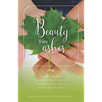 Beauty From Ashes: Abounding in Grace during your cancer recovery through devotions for your mind, body, and spirit
