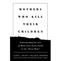 Mothers Who Kill Their Children: Understanding the Acts of Moms from Susan Smith to the