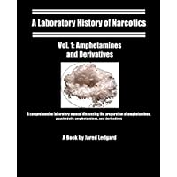 A Laboratory History of Narcotics Vol. 1: Amphetamines and Derivatives: A comprehensive laboratory manual discussing the preparation of amphetamines, psychedelic amphetamines, and derivatives