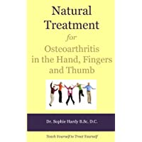 Natural Treatment for Osteoarthritis in the Hand, Fingers and Thumb (Teach Yourself to Treat Yourself for Hand Osteoarthritis Book 1)