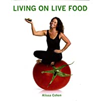 Living on Live Food by Cohen, Alissq (2004) Paperback