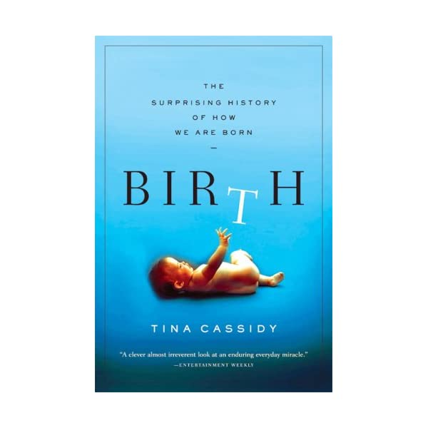 Birth: The Surprising History of How We Are Born                         (Paperback)