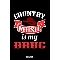 Country Music Is My Drug Notebook: Music Notebook, Planner, Journal, Diary, Planner, Gratitude, Writing, Travel, Goal, Bullet Notebook   Size 6 x 9   ... for you, your family and friends who loves m
