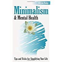 Minimalism & Mental Health: Tips and Tricks for Simplifying Your Life (Holistic Women's Health)