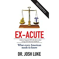 Ex-Acute: A Former Hospital CEO tells all on What's Wrong with American Healthcare