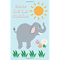 BLOOD PRESSURE: Create Your Own Sunshine - Beautiful Elephant- 120 Pages Log Book: Monitor & Record Blood Pressure, Heart Rate, Daily/Weekly Medical & Health Tracker Planner Journal (6 x 9