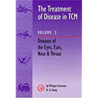 The Treatment of Disease in Tcm: Diseases of the Eyes, Ears, Nose and