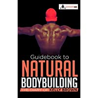 Guidebook to Natural Bodybuilding - Fitness: The Diary of Kelly Brown