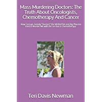 Mass Murdering Doctors: The Truth About Oncologists, Chemotherapy And Cancer: How Corrupt, Greedy