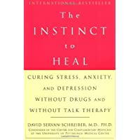 The Instinct to Heal: Curing Stress, Anxiety, and Depression Without Drugs and Without Talk Therapy