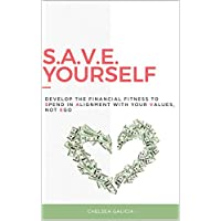 S.A.V.E. Yourself: Develop the financial fitness to spend in alignment with your values, not ego