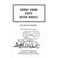 Grow Your Pups with Bones: The BARF Program For breeding Healthy Dogs And Eliminating Skeletal Disease
