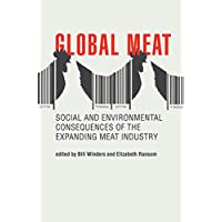 Global Meat: Social and Environmental Consequences of the Expanding Meat Industry (Food, Health, and the Environment)