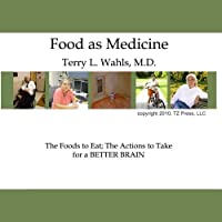 Food As Medicine: The Foods To Eat; The Actions To Take For A BETTER BRAIN The Wahls Way