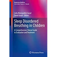 Sleep Disordered Breathing in Children: A Comprehensive Clinical Guide to Evaluation and Treatment (Respiratory Medicine)