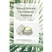 Natural Skincare Formulations Notebook: Creative your own skincare formulations and keep them all in one place. All organised in tables so you can keep track of all your best natural skincare recipes.
