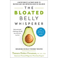 The Bloated Belly Whisperer: See Results Within a Week and Tame Digestive Distress Once and for All