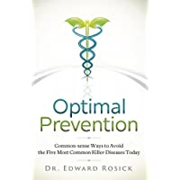 Optimal Prevention: Common-sense Ways to Avoid the Five Most Common Killer Diseases Today