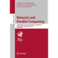 Network and Parallel Computing: 16th IFIP WG 10.3 International Conference, NPC 2019, Hohhot, China, August 23–24, 2019, Proceedings (Lecture Notes in Computer Science Book 11783)