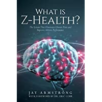 What is Z-Health?: The System That Eliminates Chronic Pain and Improves Athletic Performance