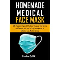 HOMEMADE MEDICAL FACE MASK: Self-protection against Infectious diseases, Viral Germs and bacteria with step-by-step Guide making an effective face mask in 15 mins