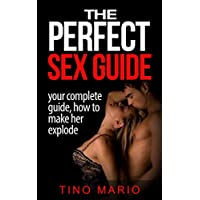 The Perfect Sex Guide: How to Make Her Explode: sex positions,sex guide, sex books,sex stories,sex addiction (sex positions,sex guide, sex books,sex stories,sex addiction,)