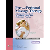 Pre- and Perinatal Massage Therapy: A Comprehensive Guide to Prenatal, Labor, and Postpartum Practice, 2nd Edition (LWW Massage Therapy and Bodywork Educational Series)