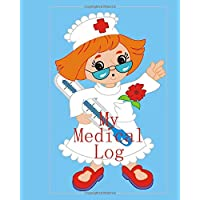 My Medical Log: Medical Journal Keep Your Medical History In One 120 Page 8X10 Inch Book